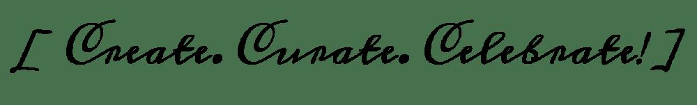 create-curate-celebrate
